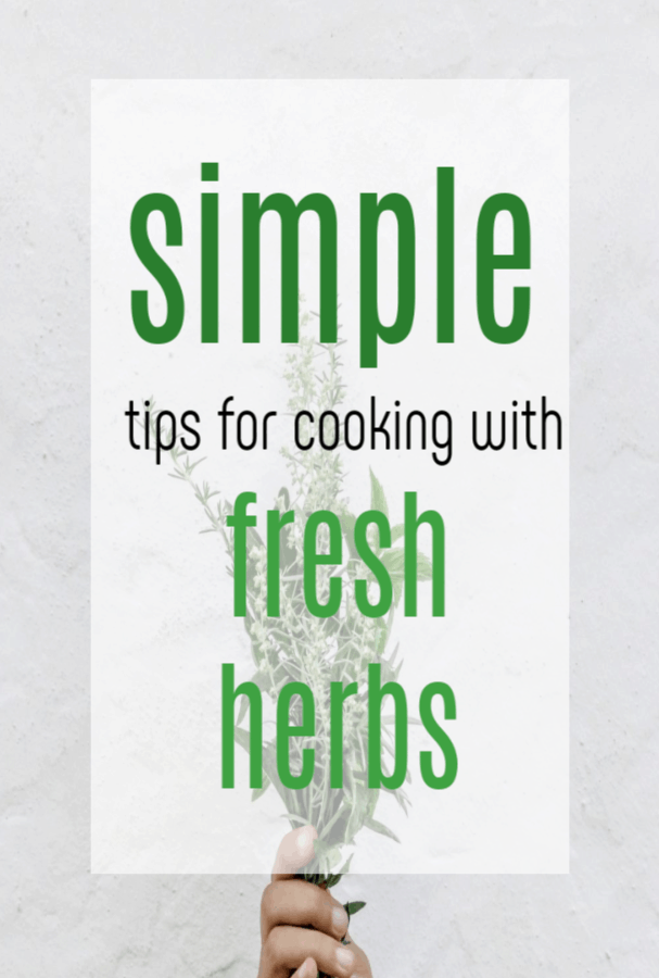 Simple tips for cooking with fresh herbs